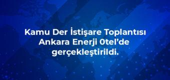 Kamu Der İstişare Toplantısı Ankara Enerji 0tel'de  gerçekleştirildi.