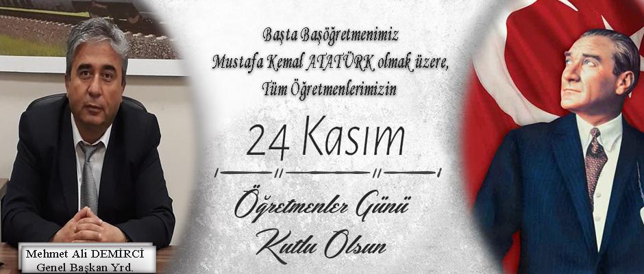 24 Kasım Mustafa Kemal Atatürk ve Genel Başkan Yrd. M. Ali DEMİRCİ mesajı